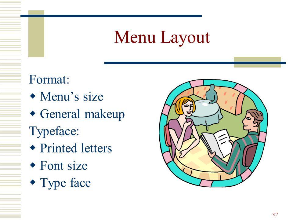 37 Menu Layout Format: Menus size General makeup Typeface: Printed letters Font size Type face