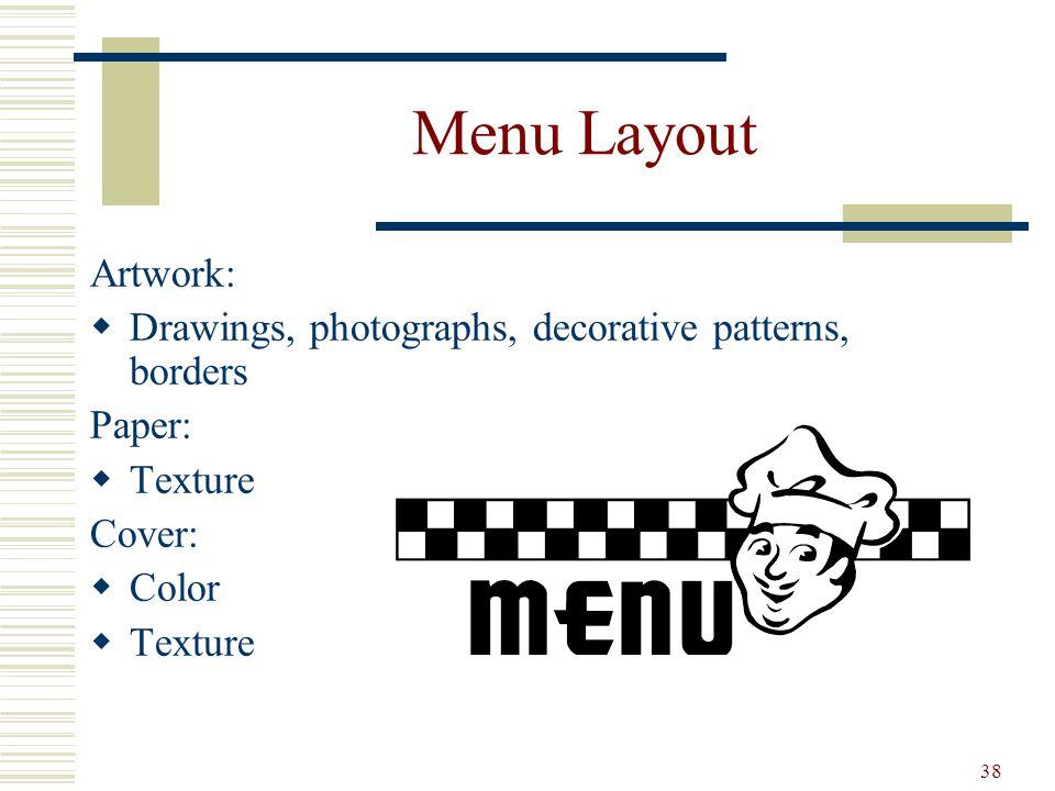 38 Menu Layout Artwork: Drawings, photographs, decorative patterns, borders Paper: Texture Cover: Color Texture