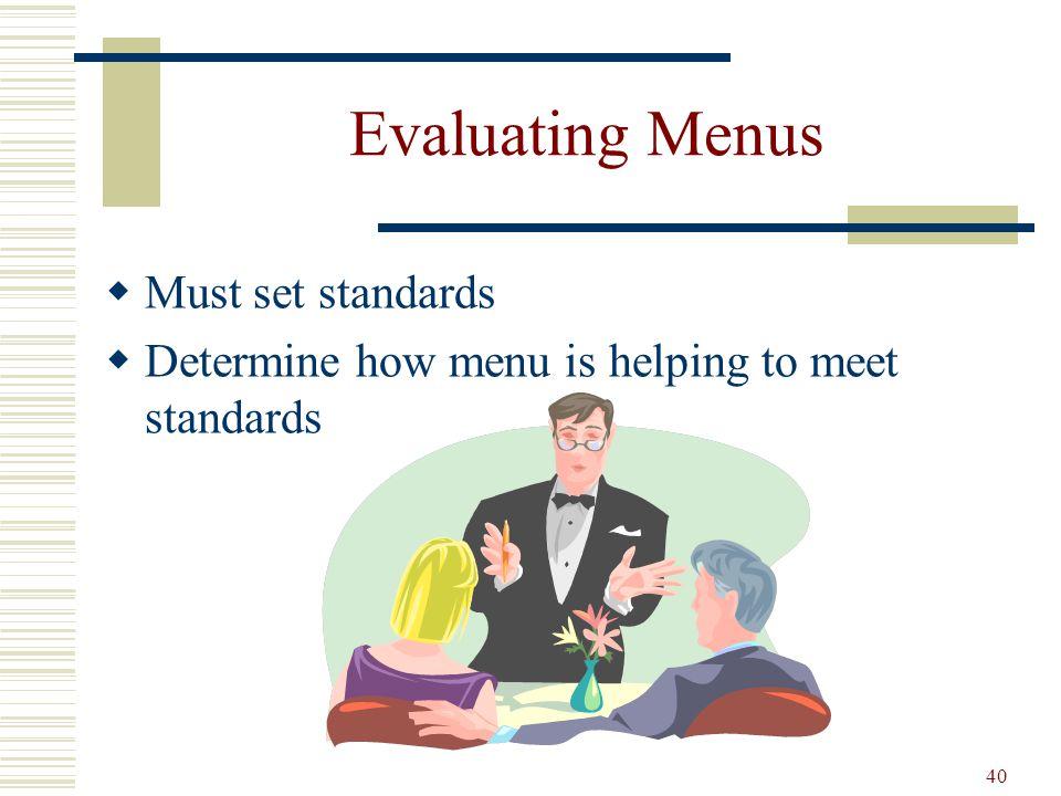 40 Evaluating Menus Must set standards Determine how menu is helping to meet standards