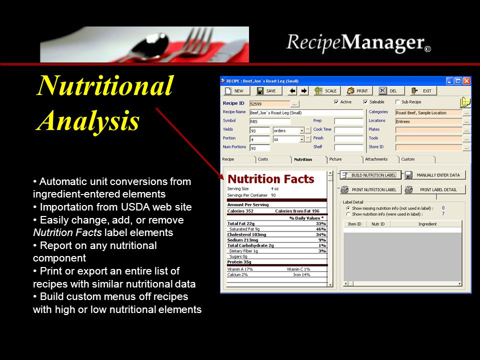 Nutritional Analysis Automatic unit conversions from ingredient-entered elements Importation from USDA web site Easily change, add, or remove Nutritio