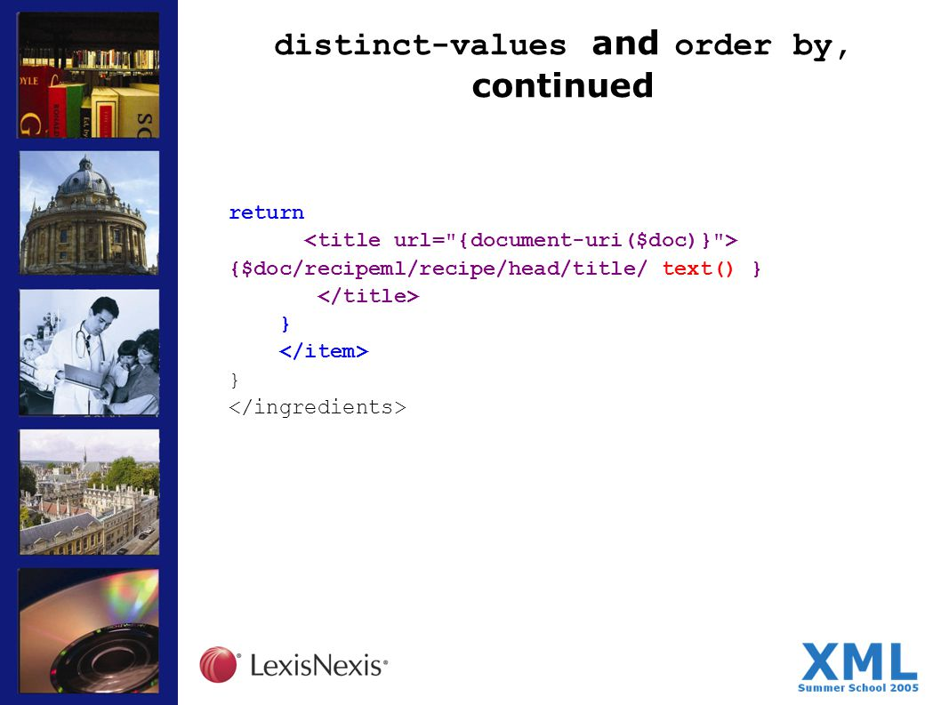 distinct-values and order by, continued return {$doc/recipeml/recipe/head/title/ text() } } }