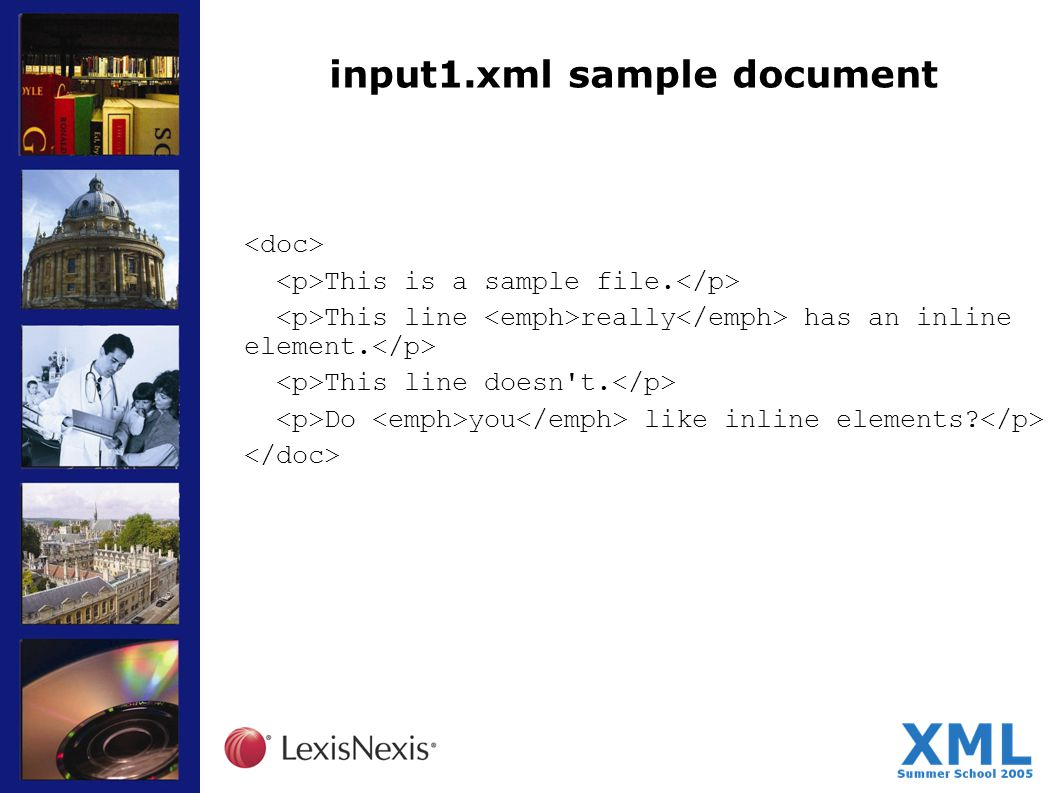 input1.xml sample document This is a sample file. This line really has an inline element. This line doesn't. Do you like inline elements?