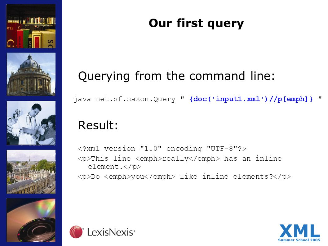 Our first query Querying from the command line: java net.sf.saxon.Query