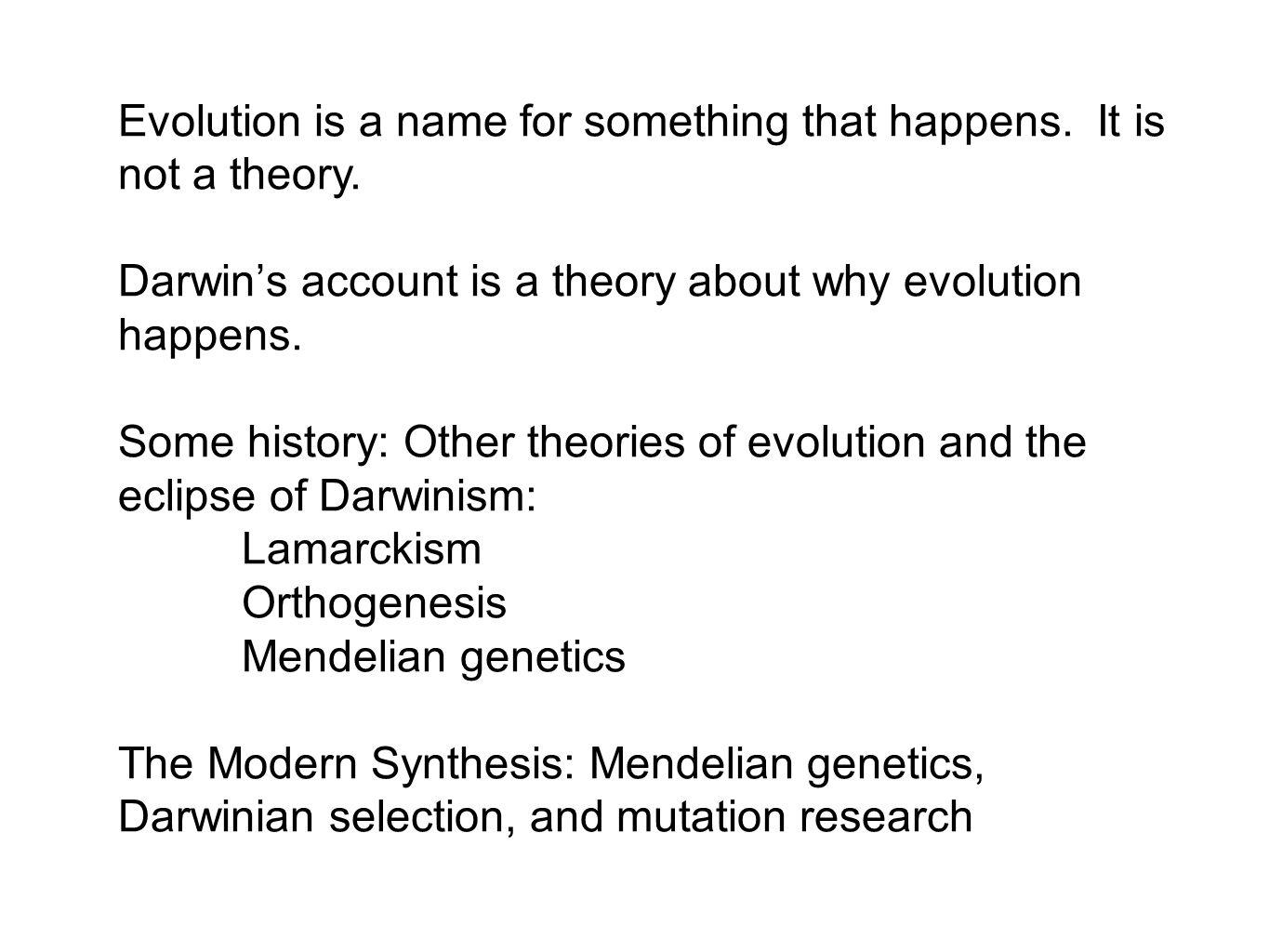 Evolution is a name for something that happens. It is not a theory. Darwins account is a theory about why evolution happens. Some history: Other theor