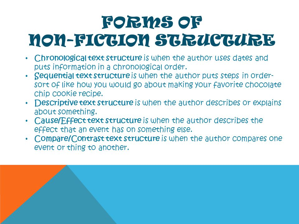 FORMS OF NON-FICTION STRUCTURE Chronological text structure is when the author uses dates and puts information in a chronological order. Sequential te