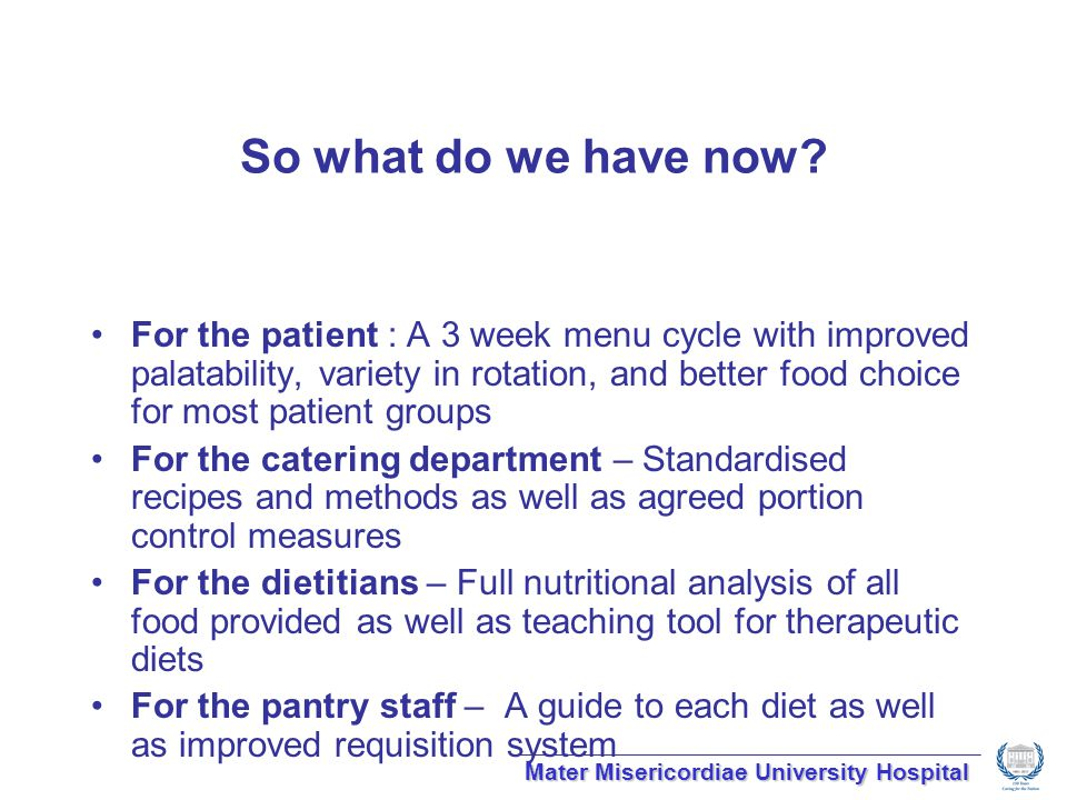 So what do we have now? For the patient : A 3 week menu cycle with improved palatability, variety in rotation, and better food choice for most patient