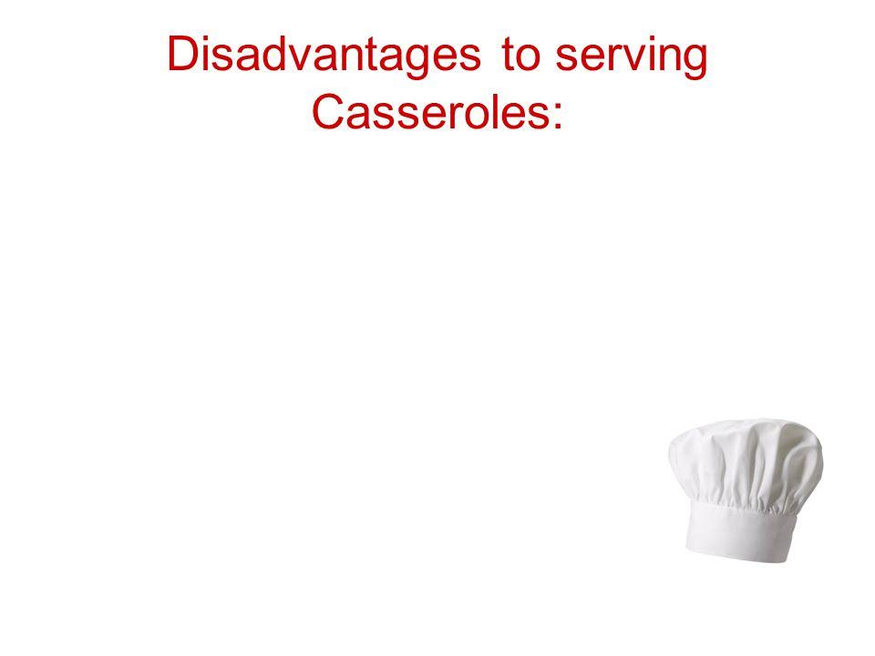 Disadvantages to serving Casseroles:
