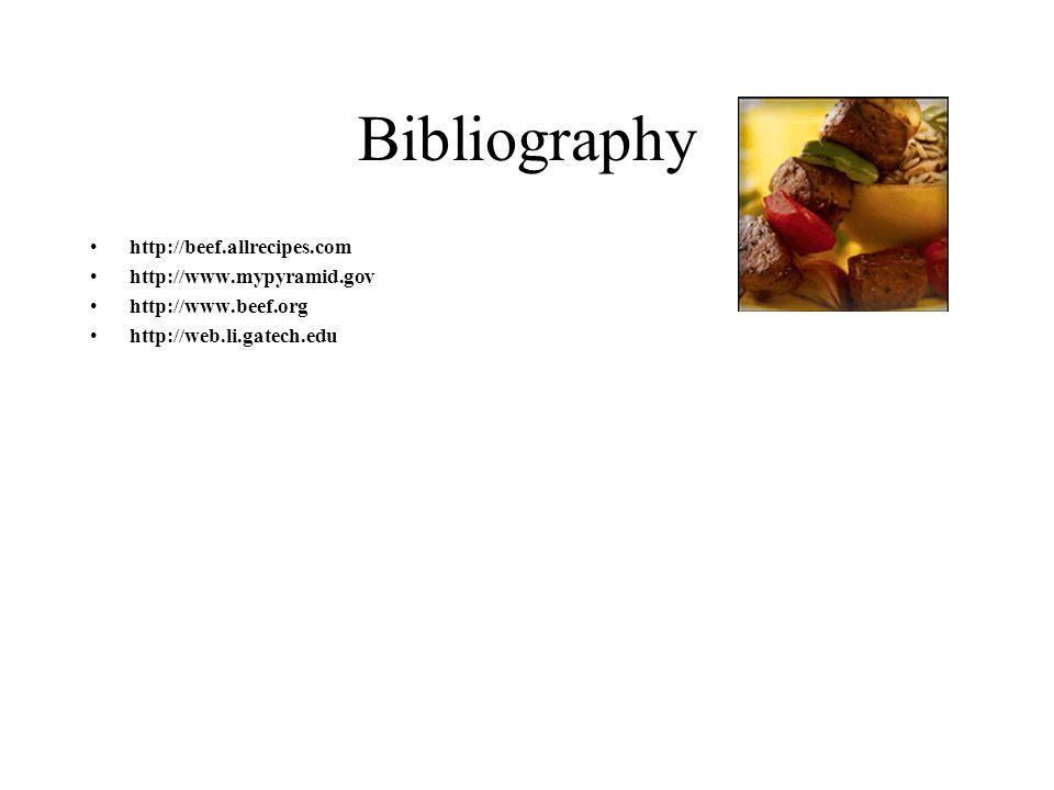 Bibliography http://beef.allrecipes.com http://www.mypyramid.gov http://www.beef.org http://web.li.gatech.edu