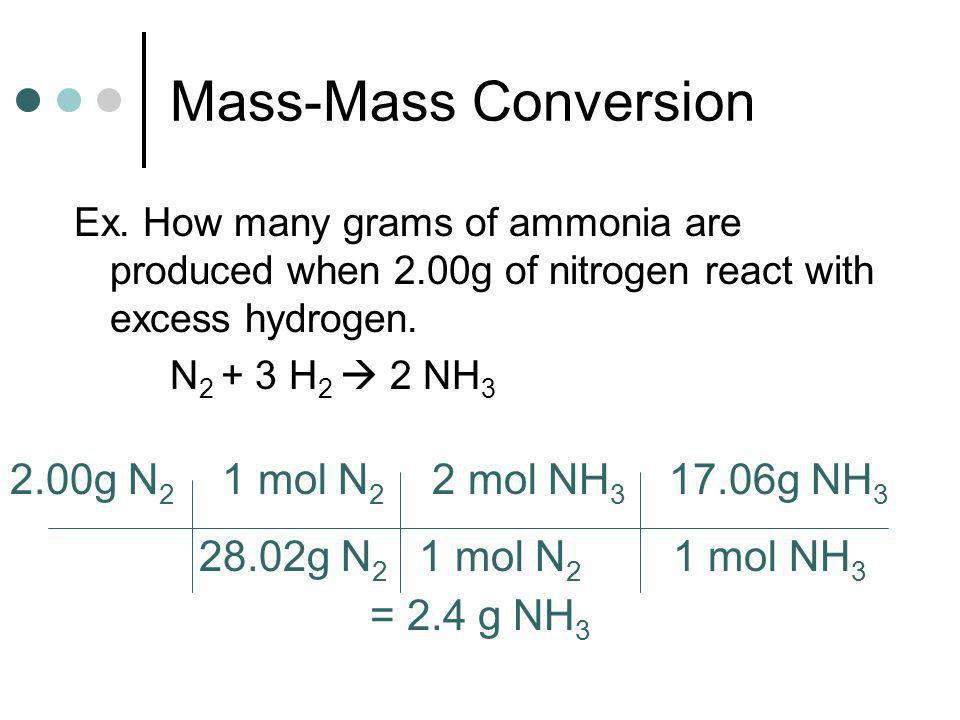 Mass-Mass Conversions Most often we are given a starting mass and want to find out the mass of a product we will get (called theoretical yield) or how much of another reactant we need to completely react with it (no leftover ingredients!) Given Quantity convert to moles mole ratio convert to final units