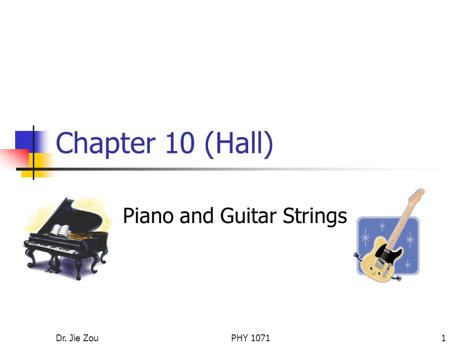 Dr. Jie ZouPHY 10711 Chapter 10 (Hall) Piano and Guitar Strings