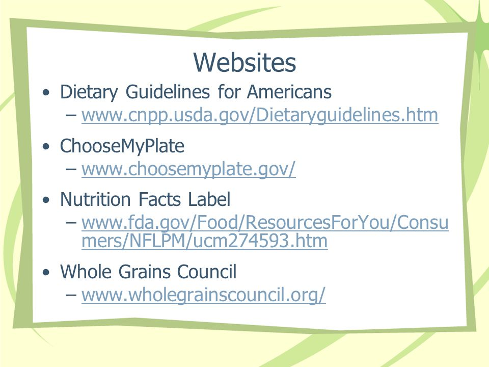 Websites Dietary Guidelines for Americans –www.cnpp.usda.gov/Dietaryguidelines.htmwww.cnpp.usda.gov/Dietaryguidelines.htm ChooseMyPlate –www.choosemyp