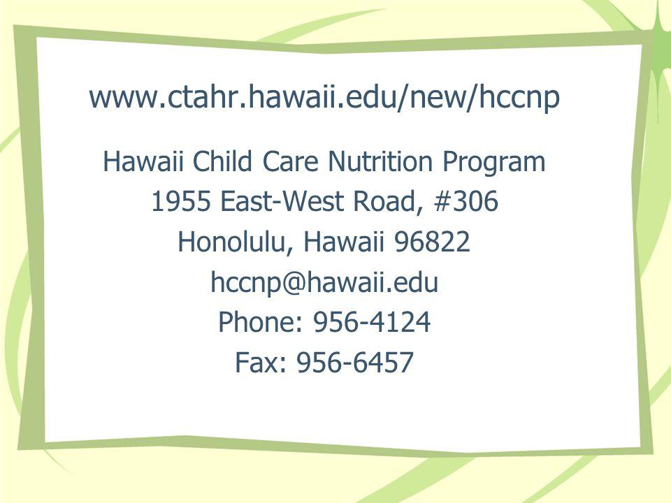 www.ctahr.hawaii.edu/new/hccnp Hawaii Child Care Nutrition Program 1955 East-West Road, #306 Honolulu, Hawaii 96822 hccnp@hawaii.edu Phone: 956-4124 F