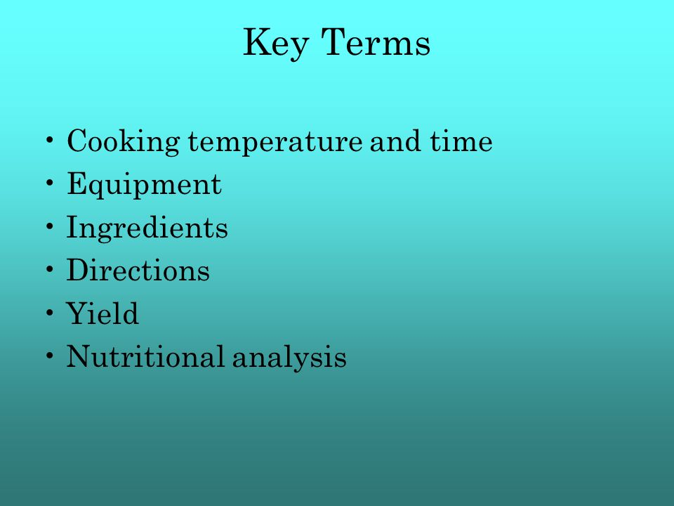 Key Terms Cooking temperature and time Equipment Ingredients Directions Yield Nutritional analysis