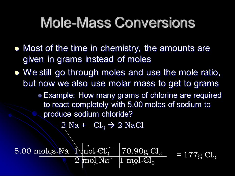 Mole-Mole Conversions How many moles of sodium chloride will be produced if you react 2.6 moles of chlorine gas with an excess (more than you need) of sodium metal.