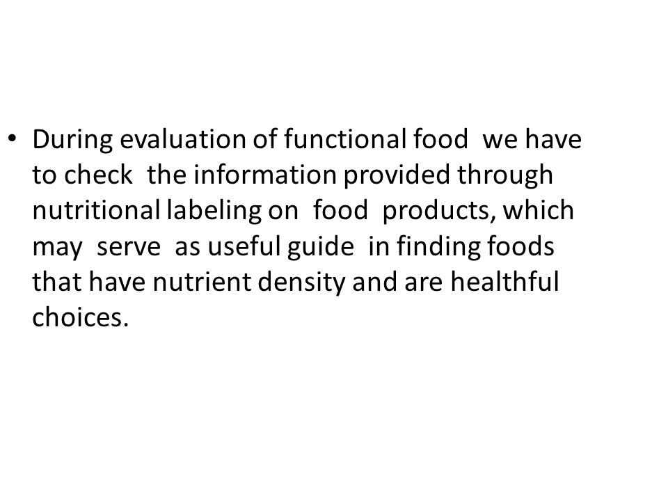During evaluation of functional food we have to check the information provided through nutritional labeling on food products, which may serve as usefu