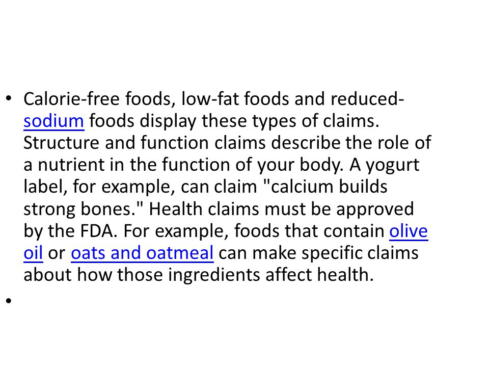 Calorie-free foods, low-fat foods and reduced- sodium foods display these types of claims. Structure and function claims describe the role of a nutrie