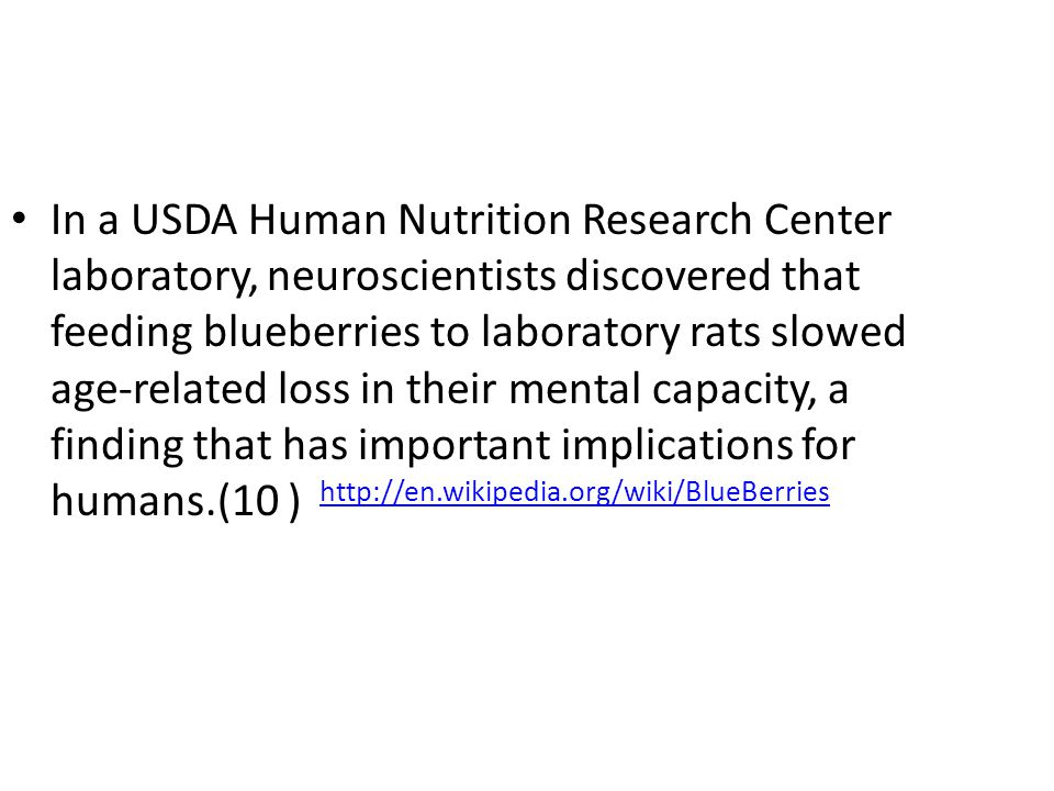In a USDA Human Nutrition Research Center laboratory, neuroscientists discovered that feeding blueberries to laboratory rats slowed age-related loss i
