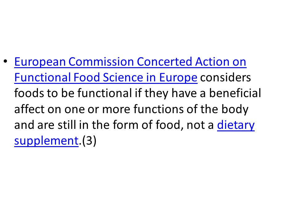 European Commission Concerted Action on Functional Food Science in Europe considers foods to be functional if they have a beneficial affect on one or