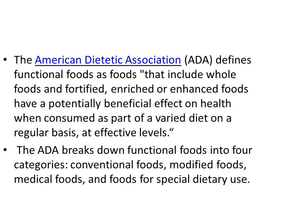 The American Dietetic Association (ADA) defines functional foods as foods