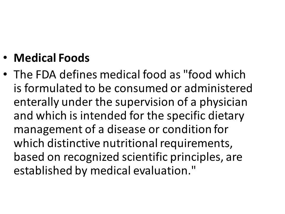 Medical Foods The FDA defines medical food as
