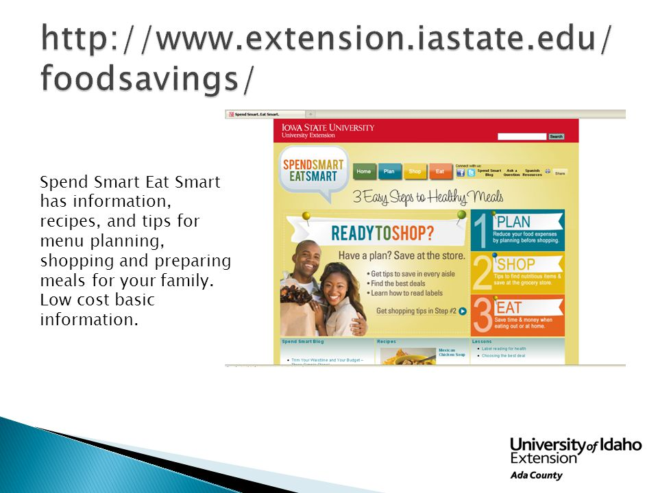 Spend Smart Eat Smart has information, recipes, and tips for menu planning, shopping and preparing meals for your family.