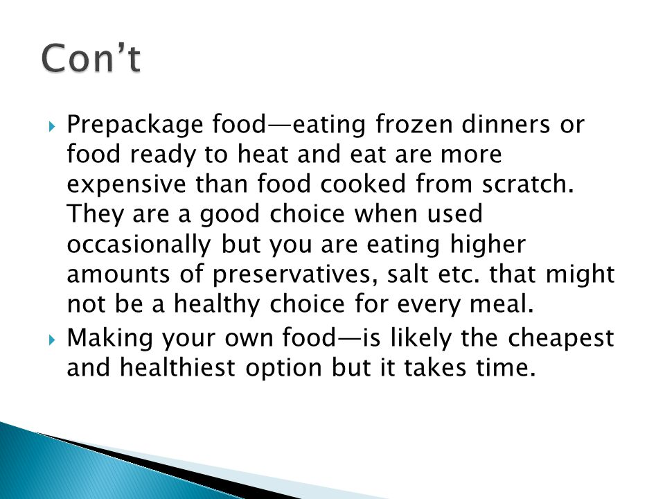 Prepackage foodeating frozen dinners or food ready to heat and eat are more expensive than food cooked from scratch.