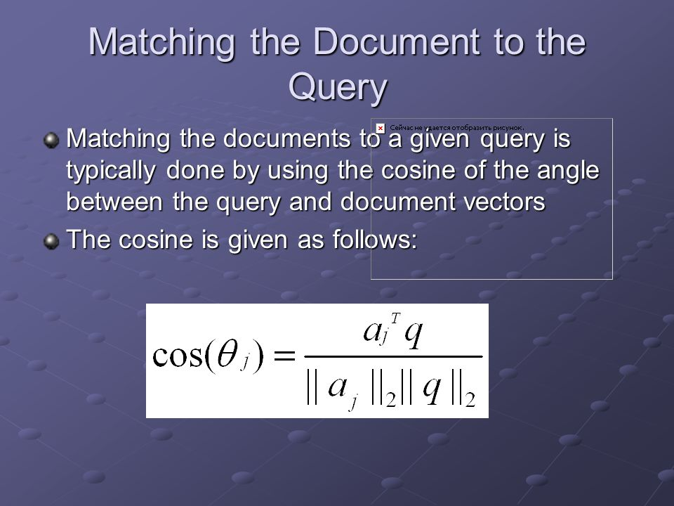 A Query By using the cosine formula we would get: We will set our lower limit on our cosine at.5.