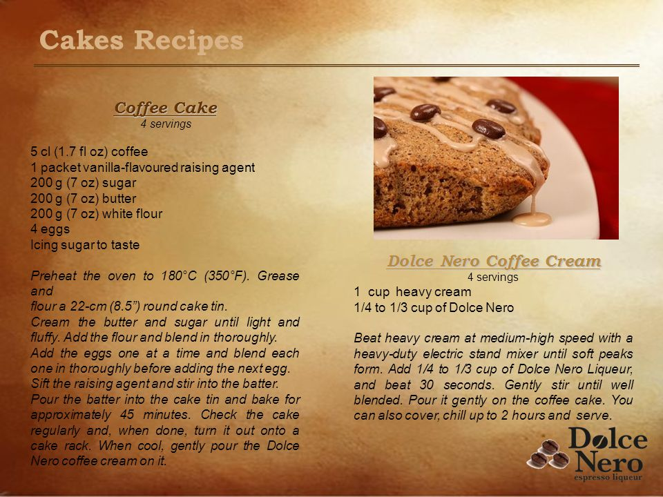 Coffee Cake 4 servings 5 cl (1.7 fl oz) coffee 1 packet vanilla-flavoured raising agent 200 g (7 oz) sugar 200 g (7 oz) butter 200 g (7 oz) white flour 4 eggs Icing sugar to taste Preheat the oven to 180°C (350°F).