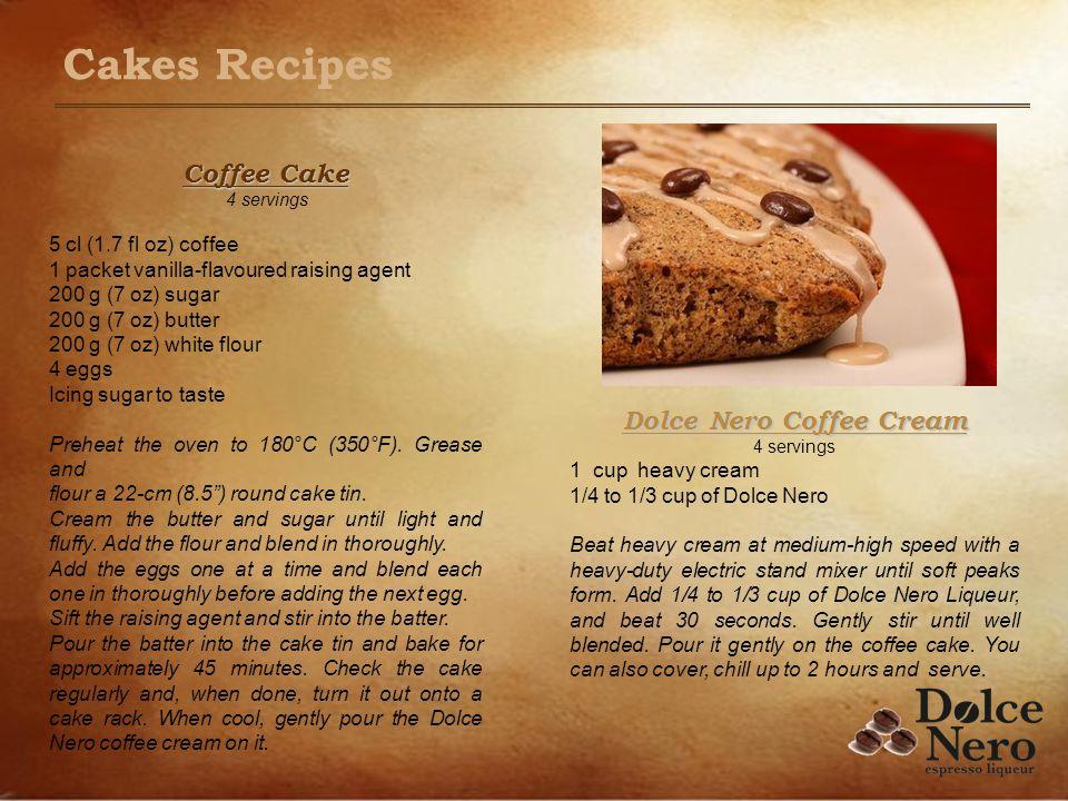 Coffee Cake 4 servings 5 cl (1.7 fl oz) coffee 1 packet vanilla-flavoured raising agent 200 g (7 oz) sugar 200 g (7 oz) butter 200 g (7 oz) white flou