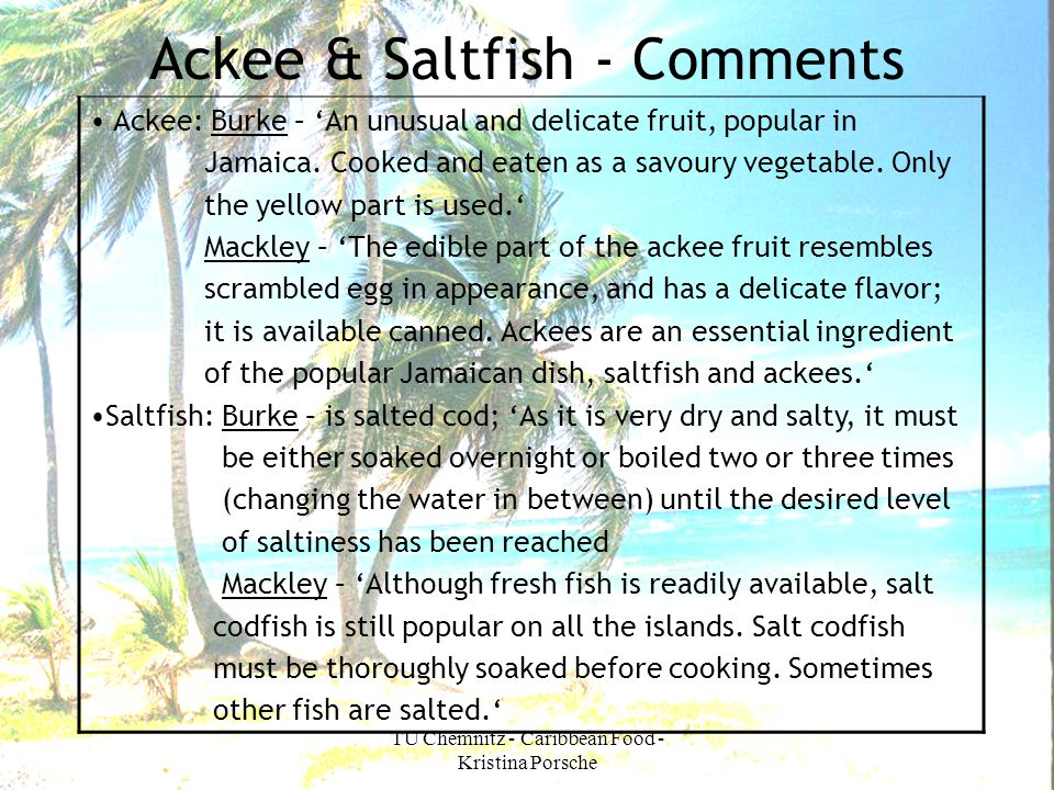 TU Chemnitz - Caribbean Food - Kristina Porsche Ackee & Saltfish - Comments Ackee: Burke – An unusual and delicate fruit, popular in Jamaica. Cooked a