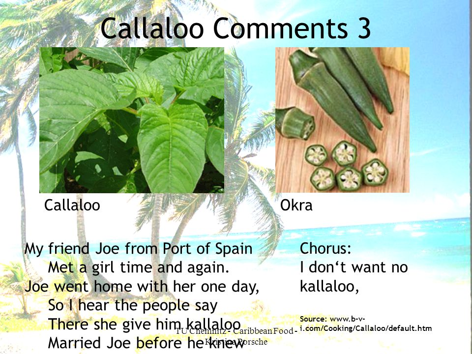 TU Chemnitz - Caribbean Food - Kristina Porsche Callaloo Comments 3 CallalooOkra My friend Joe from Port of Spain Met a girl time and again. Joe went