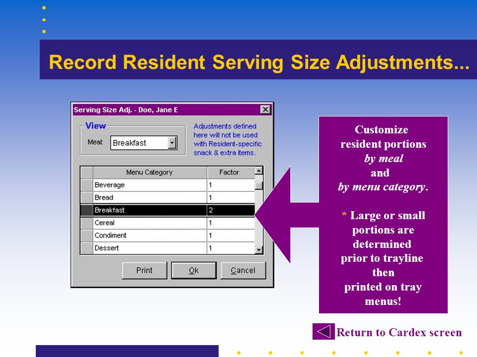 Record Resident Serving Size Adjustments... Return to Cardex screen Customize resident portions by meal and by menu category. * Large or small portion