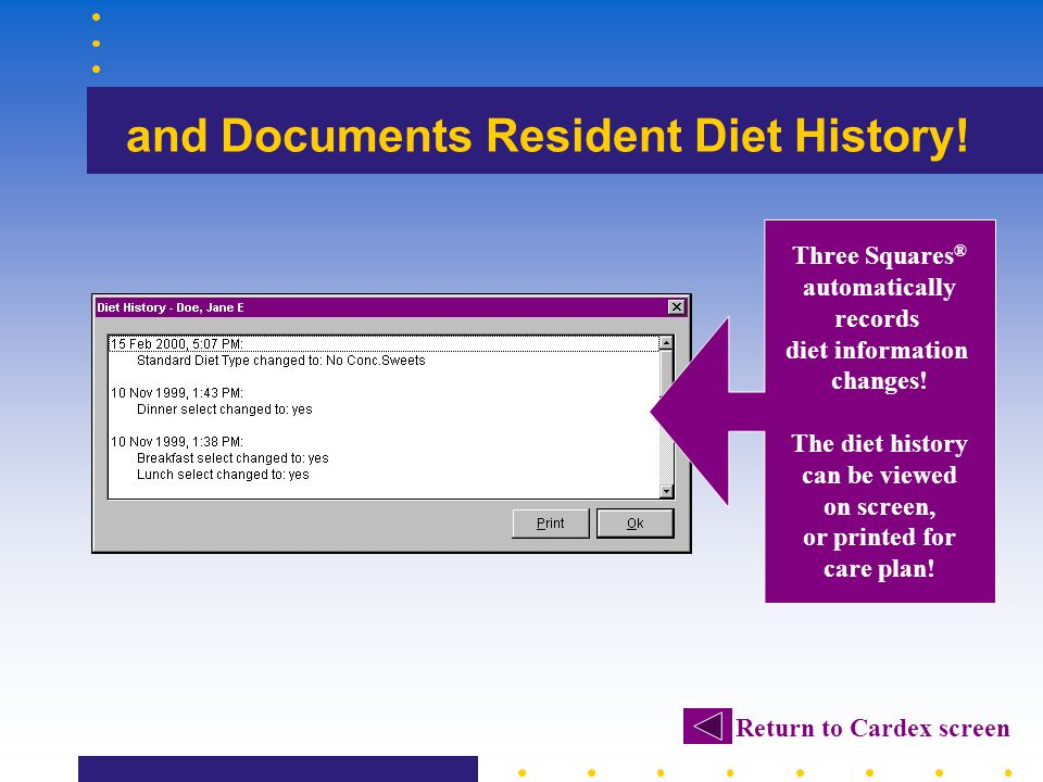 and Documents Resident Diet History! Return to Cardex screen Three Squares ® automatically records diet information changes! The diet history can be v