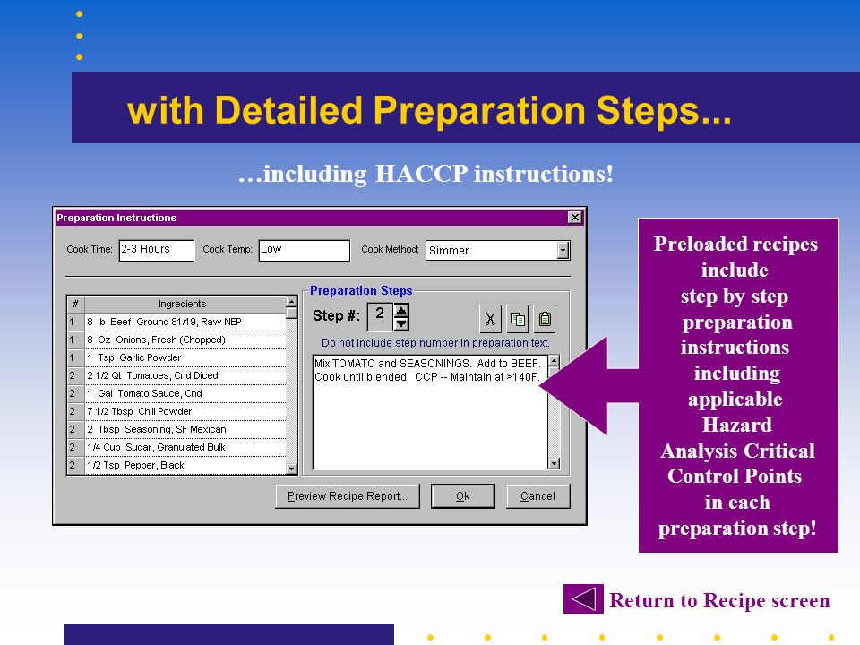 with Detailed Preparation Steps... Preloaded recipes include step by step preparation instructions including applicable Hazard Analysis Critical Contr