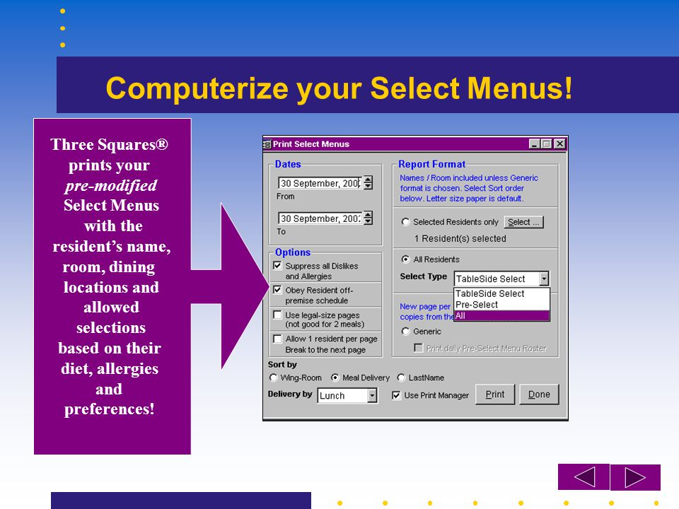 Computerize your Select Menus! Three Squares® prints your pre-modified Select Menus with the residents name, room, dining locations and allowed select