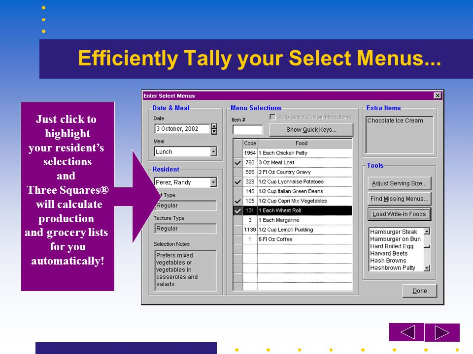Efficiently Tally your Select Menus... Just click to highlight your residents selections and Three Squares® will calculate production and grocery list