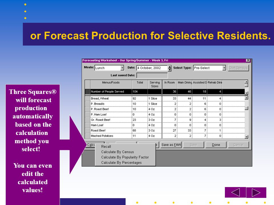 or Forecast Production for Selective Residents. Three Squares® will forecast production automatically based on the calculation method you select! You