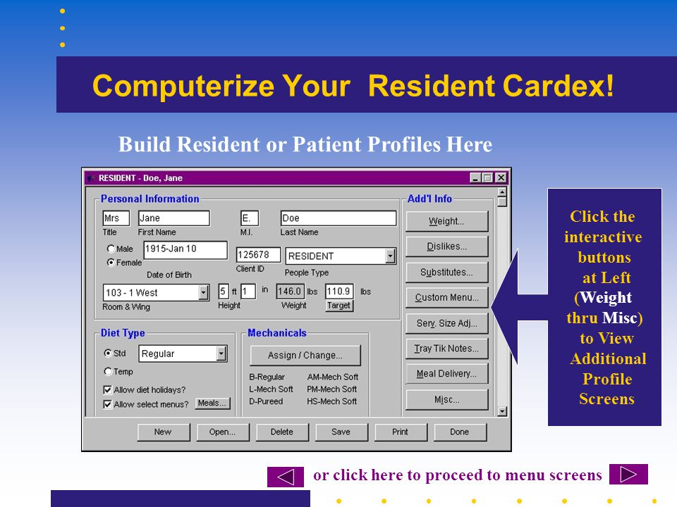 Computerize Your Resident Cardex! Build Resident or Patient Profiles Here Click the interactive buttons at Left (Weight thru Misc) to View Additional