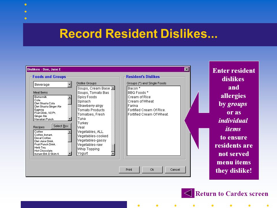 Record Resident Dislikes... Enter resident dislikes and allergies by groups or as individual items to ensure residents are not served menu items they