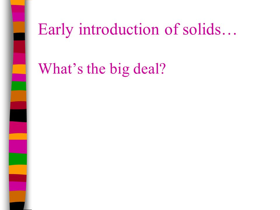 Early introduction of solids… Whats the big deal
