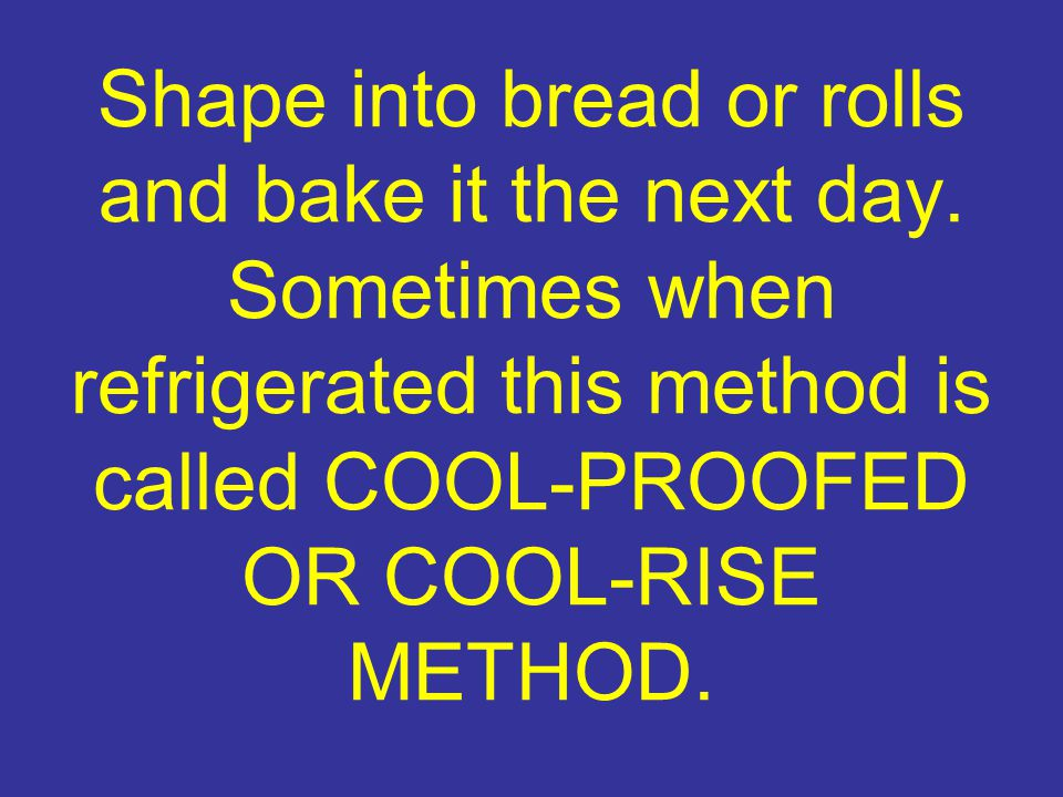 Shape into bread or rolls and bake it the next day.