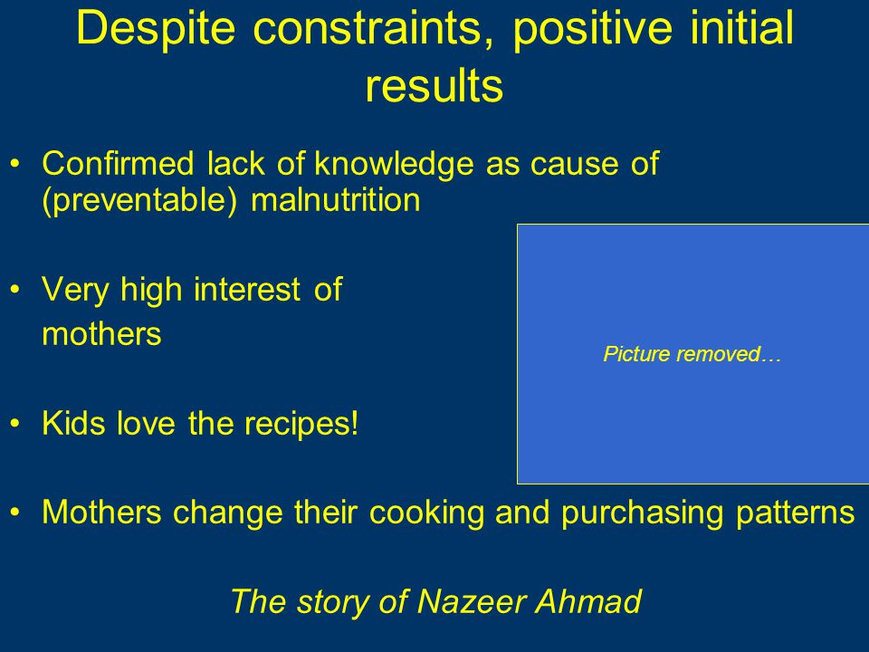 Despite constraints, positive initial results Confirmed lack of knowledge as cause of (preventable) malnutrition Very high interest of mothers Kids love the recipes.