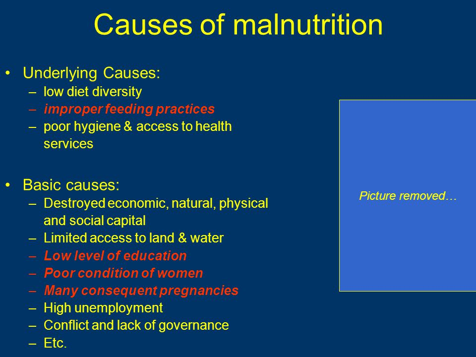 Causes of malnutrition Underlying Causes: –low diet diversity –improper feeding practices –poor hygiene & access to health services Basic causes: –Des