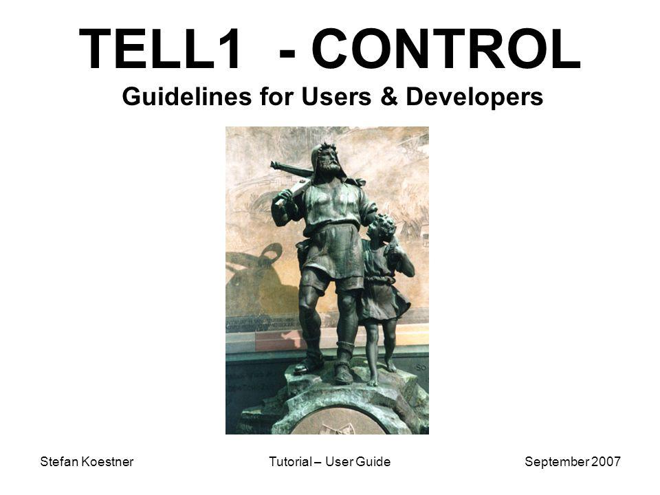 Stefan KoestnerTutorial – User GuideSeptember 2007 TELL1 - CONTROL Guidelines for Users & Developers