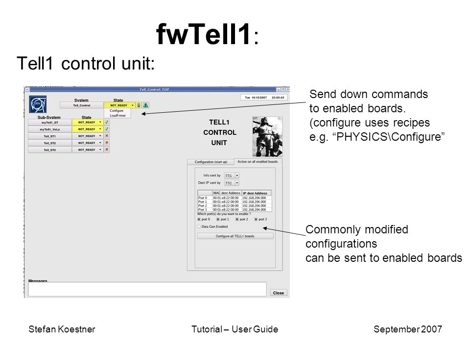 Stefan KoestnerTutorial – User GuideSeptember 2007 fwTell1 : Tell1 control unit: Commonly modified configurations can be sent to enabled boards Send down commands to enabled boards.