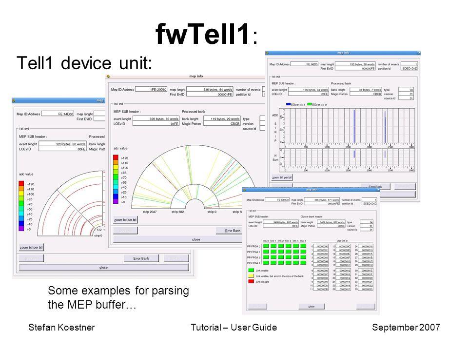 Stefan KoestnerTutorial – User GuideSeptember 2007 fwTell1 : Tell1 device unit: Some examples for parsing the MEP buffer…