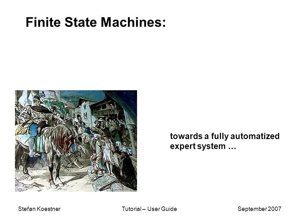 Stefan KoestnerTutorial – User GuideSeptember 2007 Finite State Machines: towards a fully automatized expert system …