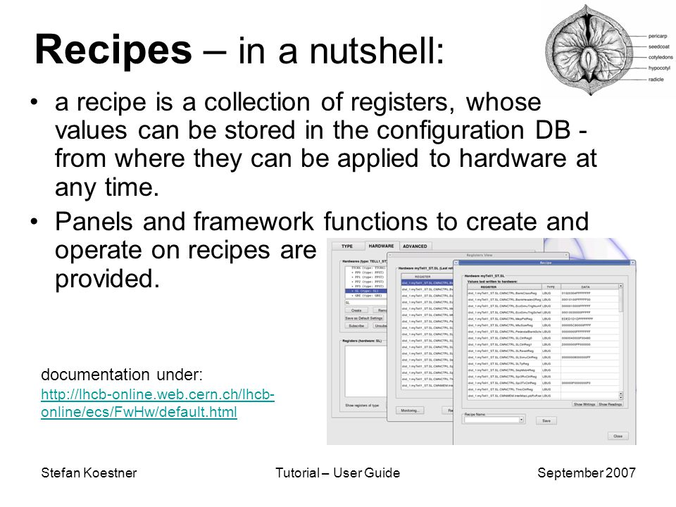 Stefan KoestnerTutorial – User GuideSeptember 2007 Recipes – in a nutshell: a recipe is a collection of registers, whose values can be stored in the configuration DB - from where they can be applied to hardware at any time.