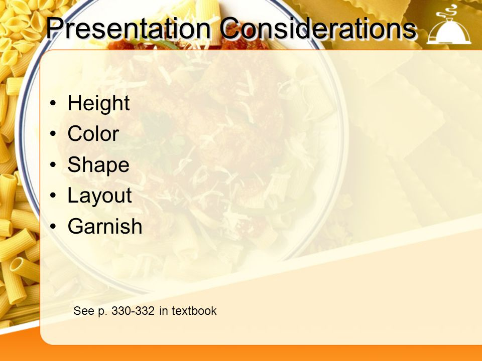 Presentation Considerations Height Color Shape Layout Garnish See p. 330-332 in textbook