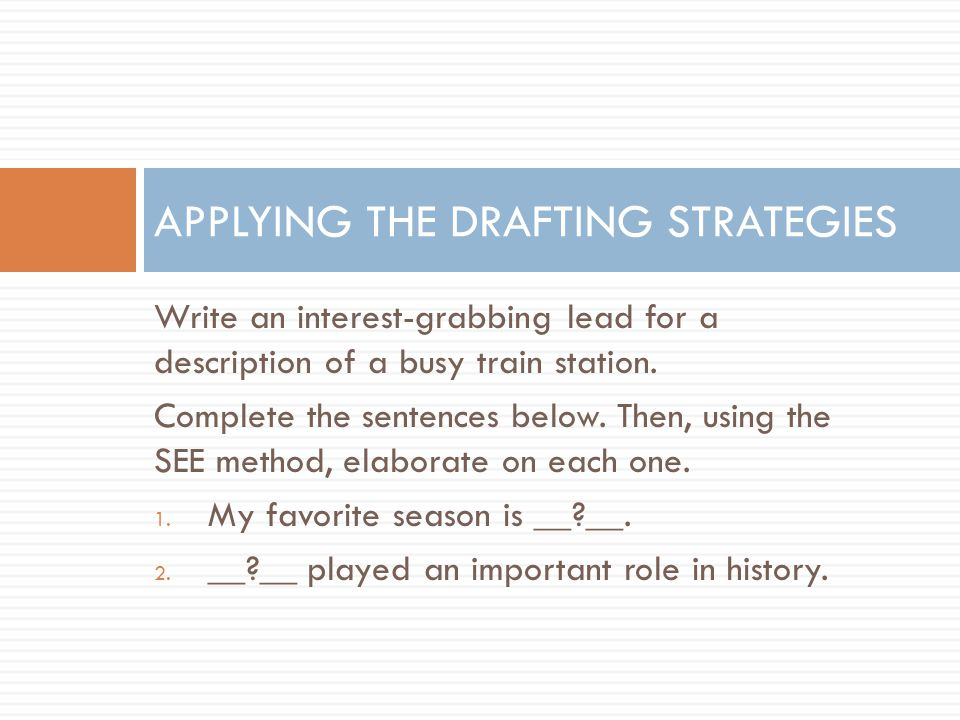 Write an interest-grabbing lead for a description of a busy train station. Complete the sentences below. Then, using the SEE method, elaborate on each